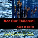 Not Our Children! Audiobook by Allen W. Davis Narrated by John Stamper