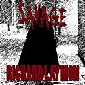 Savage (       UNABRIDGED) by Richard Laymon Narrated by Peter Bishop