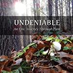 Undeniable: An Epic Journey Through Pain | Bryan C. Gallant