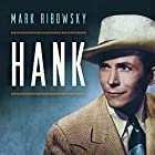 Hank: The Short Life and Long Country Road of Hank Williams Hörbuch von Mark Ribowsky Gesprochen von: Tom Perkins