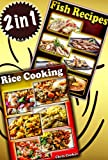 Seduction Cooking: How To Prepare Seductive Rice, Grains and Seafood Treats For Breakfast, Lunch And Dinner?