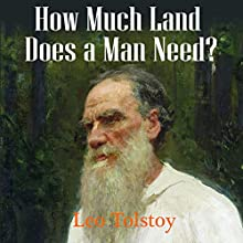 How Much Land Does a Man Need? | Livre audio Auteur(s) : Leo Tolstoy Narrateur(s) : Ted Kettler