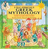 A Childs Introduction to Greek Mythology: The Stories of the Gods, Goddesses, Heroes, Monsters, and Other Mythical Creatures