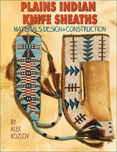 Plains Indian Knife Sheaths: Materials, Design & Construction