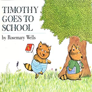 Timothy Goes to School | [Rosemary Wells]