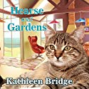 Hearse and Gardens: Hamptons Home & Garden Mystery Series, Book 2 Audiobook by Kathleen Bridge Narrated by Vanessa Daniels