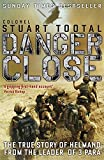 Danger Close: The True Story of Helmand from the Leader of 3 PARA