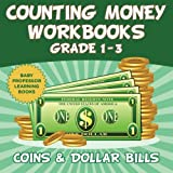 Counting Money Workbooks Grade 1 - 3: Coins and Dollar Bills (Baby Professor Learning Books)