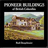 img - for Pioneer Buildings of British Columbia book / textbook / text book