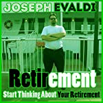 Retirement: Start Thinking About Your Retirement | Joseph Evaldi