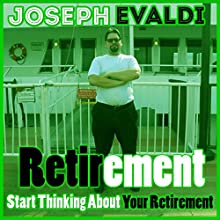 Retirement: Start Thinking About Your Retirement (       UNABRIDGED) by Joseph Evaldi Narrated by Ken Eaken
