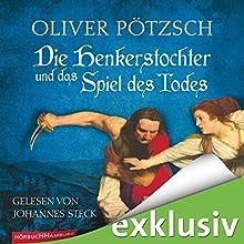 Die Henkerstochter und das Spiel des Todes Hörbuch von Oliver Pötzsch Gesprochen von: Johannes Steck