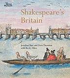 Shakespeare's Britain. by Jonathon Bate, Dora Thornton (0714128260) by Bate, Jonathan