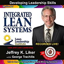 Integrated Lean Systems: Developing Leadership Skills, Module 1 - Section 5 | Livre audio Auteur(s) : Jeffrey K. Liker Narrateur(s) : Jeffrey K. Liker, George Trachilis