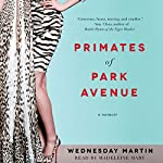 Primates of Park Avenue: Adventures Inside the Secret Sisterhood of Manhattan Moms | Wednesday Martin
