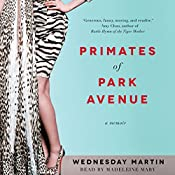 Primates of Park Avenue: Adventures Inside the Secret Sisterhood of Manhattan Moms | [Wednesday Martin Ph.D.]