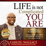 Life Is Not Complicated - You Are: Turning Your Biggest Disappointments into Your Greatest Blessings | Carlos Wallace