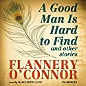 A Good Man Is Hard to Find and Other Stories (       UNABRIDGED) by Flannery O'Connor Narrated by Marguerite Gavin