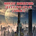 Harry Harrison: Selected Sci-Fi Stories Audiobook by Harry Harrison Narrated by Jim Roberts