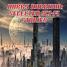 Harry Harrison: Selected Sci-Fi Stories (       UNABRIDGED) by Harry Harrison Narrated by Jim Roberts