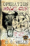 img - for Operation Wolfe Cub (The Time To Tell, Book 1, Thriller Suspense) book / textbook / text book