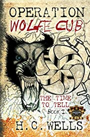 Operation Wolfe Cub (The Time To Tell, Book 1,  Thriller Suspense)