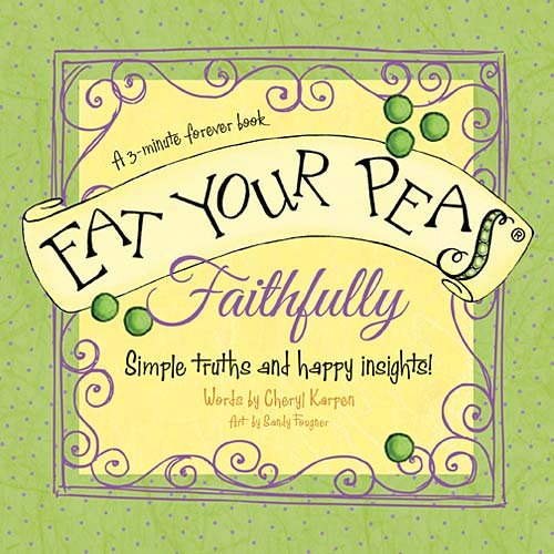 Eat Your Peas, Faithfully: Simple Truths and Happy Insights, Karpen, Cheryl