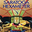Saratoga Hexameter Audiobook by Stephen Dobyns Narrated by Michael Behrens