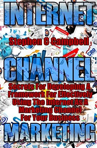 Internet Channel Marketing: a framework for effectively using the internet as a marketing channel