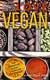 Vegan: The Essential Indian Cookbook for Vegans (vegan, vegan diet, vegan recipes, vegetarian, indian cooking, dairy free, lactose intolerance, vegetarian cookbook 1)