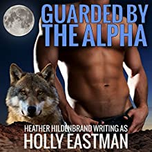Guarded by the Alpha: Shifters, Inc Audiobook by Heather Hildenbrand, Holly Eastman Narrated by Rebecca Wolfe