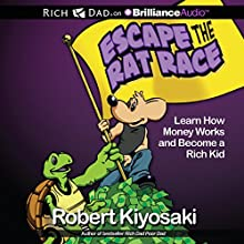 Rich Dad's Escape the Rat Race: Learn How Money Works and Become a Rich Kid (       UNABRIDGED) by Robert T. Kiyosaki Narrated by Luke Daniels, Nick Podehl, Benjamin L. Darcie, Eric Dawe, Tom Parks, Jim Bond, Kate Rudd, Laural Merlington