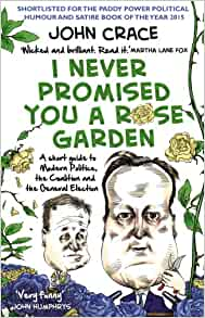 I Never Promised You A Rose Garden An Insider 39 S Guide To Modern Politics The Coalition And The