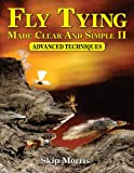 img - for Fly Tying Made Clear And Simple II: Advanced Techniques book / textbook / text book