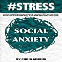 #STRESS: How to Overcome Social Anxiety and Shyness: A Step-by-Step Guide so You Can Be Yourself While Being More Confident and Outgoing (       UNABRIDGED) by Chris Adkins Narrated by Michael Pauley