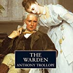 The Warden (       UNABRIDGED) by Anthony Trollope Narrated by Nigel Hawthorne