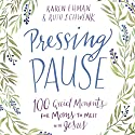 Pressing Pause: 100 Quiet Moments for Moms to Meet with Jesus Audiobook by Karen Ehman, Ruth Schwenk Narrated by Julie Lyles Carr, Crestina Hardie