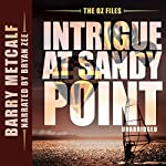Intrigue at Sandy Point: The Oz Files, Book 2 | Barry Metcalf