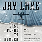 Last Plane to Heaven: The Final Collection (       UNABRIDGED) by Jay Lake Narrated by Robin Miles, Victor Bevine, Jay Snyder, Katherine Kellgren