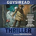 Guys Read: Thriller (       UNABRIDGED) by Jon Scieszka Narrated by Bronson Pinchot, Hakeem Kae-Kazim, Steve West, Ramon de Ocampo