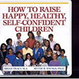 How To Raise Happy, Healthy, Self Confident Children (How To Raise Happy, Healthy, Self-Confident Children)