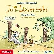Der grüne Blitz und andere Abenteuer (Juli Löwenzahn) | Andreas H. Schmachtl