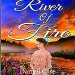 River of Fire | Darrell Case
