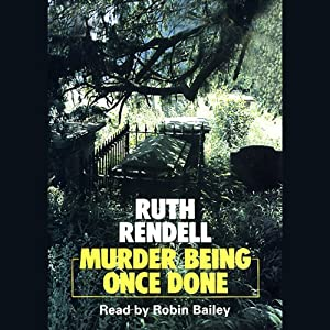 Murder Being Once Done: A Chief Inspector Wexford Mystery, Book 7 | [Ruth Rendell]