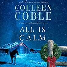 All Is Calm: A Lonestar Christmas Novella (       UNABRIDGED) by Colleen Coble Narrated by Pam Turlow