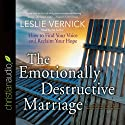 The Emotionally Destructive Marriage: How to Find Your Voice and Reclaim Your Hope (       UNABRIDGED) by Leslie Vernick Narrated by Leslie Vernick