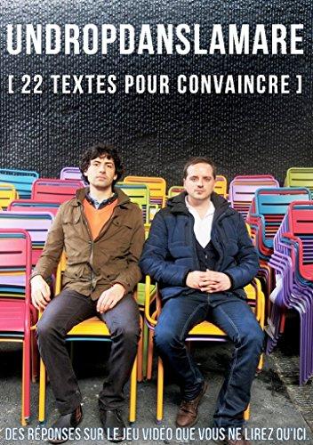 Undropdanslamare [ 22 textes pour convaincre ]: Des réponses sur le jeu vidéo que vous ne lirez qu'ici. (French Edition)