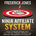 Ninja Affiliate System: How I Made $436,797 in One Year Selling Other People's Product Hörbuch von Frederick Jones Gesprochen von: Dan Carroll