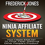 Ninja Affiliate System: How I Made $436,797 in One Year Selling Other People's Product | Frederick Jones