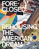 img - for Foreclosed: Rehousing the American Dream book / textbook / text book